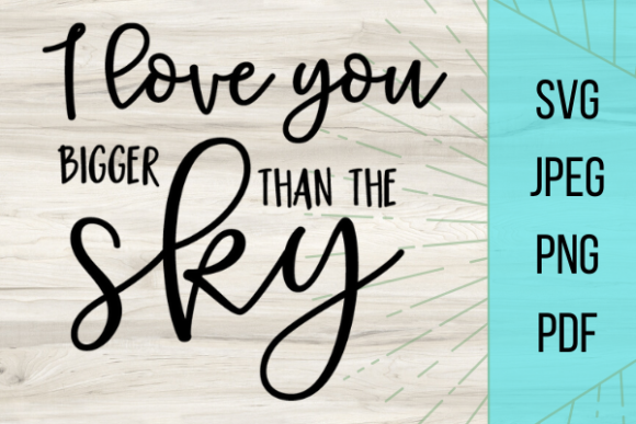 Download Free I Love You Bigger Than The Sky Graphic By Talia Smith Creative SVG Cut Files