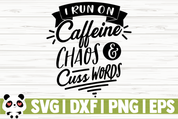 Download Free I Run On Caffeine Chaos And Cuss Words Graphic By SVG Cut Files