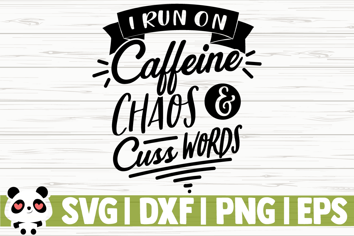 Download Free I Run On Caffeine Chaos And Cuss Words Graphic By for Cricut Explore, Silhouette and other cutting machines.