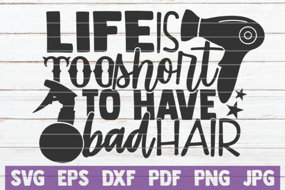 Download Free Life Is Too Short To Have Bad Hair Graphic By Mintymarshmallows for Cricut Explore, Silhouette and other cutting machines.