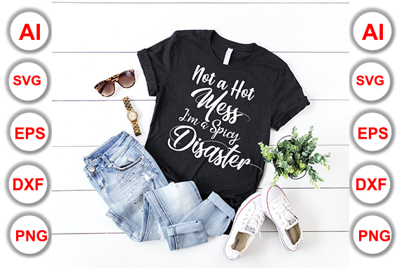 Not a Hot Mess, I'm a Spicy Disaster Graphic Print Templates By Graphics Cafe