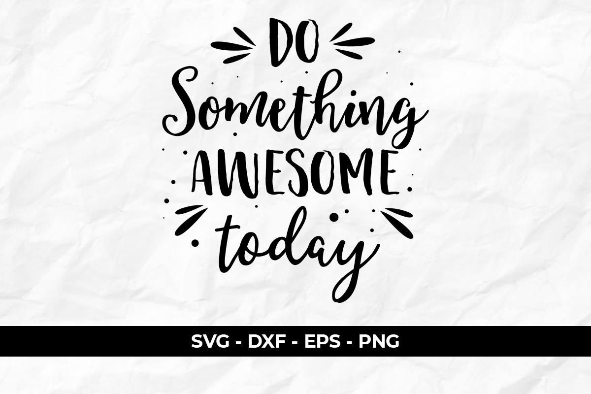 Download Free Quotes Do Something Awesome Today Graphic By Eddyinside for Cricut Explore, Silhouette and other cutting machines.