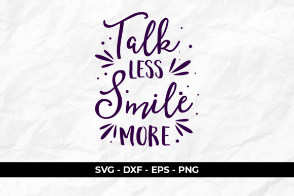 Download Free Quotes Talk Less Smile More Graphic By Eddyinside Creative Fabrica for Cricut Explore, Silhouette and other cutting machines.