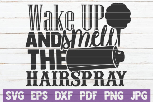 Download Free Wake Up And Smell The Hairspray Graphic By Mintymarshmallows for Cricut Explore, Silhouette and other cutting machines.