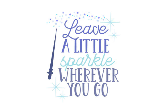 Leave a Little Sparkle Wherever You Go Fairy tales Craft Cut File By Creative Fabrica Crafts