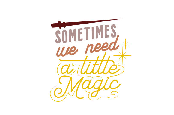 Sometimes We Need a Little Magic Fairy tales Craft Cut File By Creative Fabrica Crafts