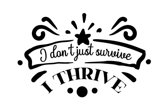 I Don't Just Survive I THRIVE Motivational Craft Cut File By Creative Fabrica Crafts