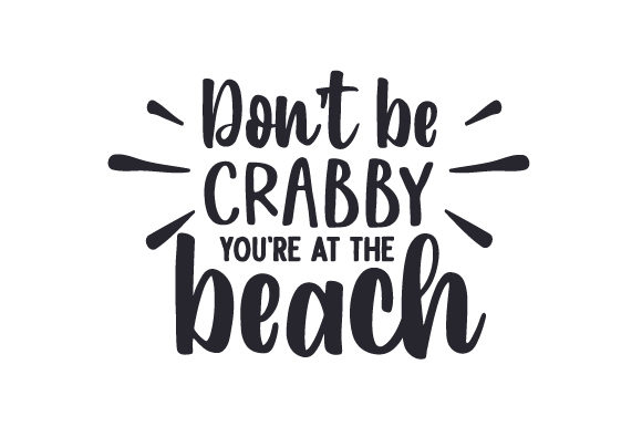 Download Free Don T Be Crabby You Re At The Beach Svg Cut File By Creative for Cricut Explore, Silhouette and other cutting machines.