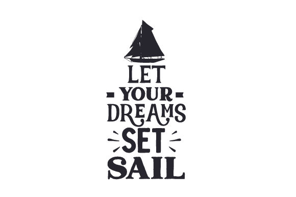 Download Free Let Your Dreams Set Sail Svg Cut File By Creative Fabrica Crafts for Cricut Explore, Silhouette and other cutting machines.