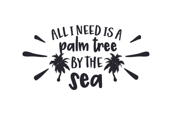 Download Free All I Need Is A Palm Tree By The Sea Svg Cut File By Creative for Cricut Explore, Silhouette and other cutting machines.