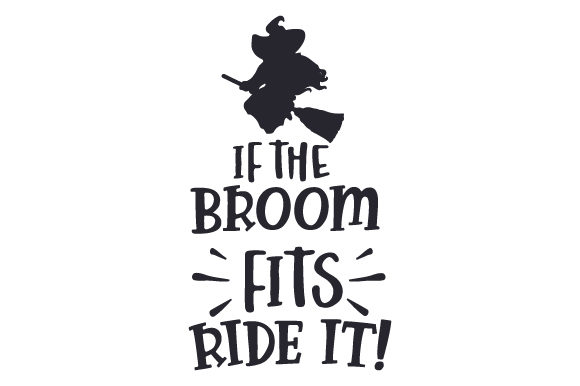 If the Broom Fits, Ride It! Halloween Craft Cut File By Creative Fabrica Crafts