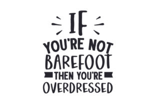 If You're Not Barefoot then You're Overdressed Summer Craft Cut File By Creative Fabrica Crafts