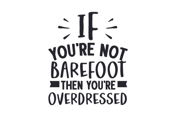 Download Free If You Re Not Barefoot Then You Re Overdressed Svg Cut File By for Cricut Explore, Silhouette and other cutting machines.