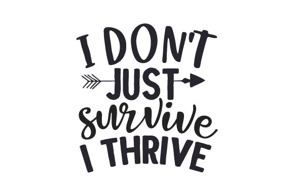 I Don't Just Survive,I THRIVE Motivational Craft Cut File By Creative Fabrica Crafts