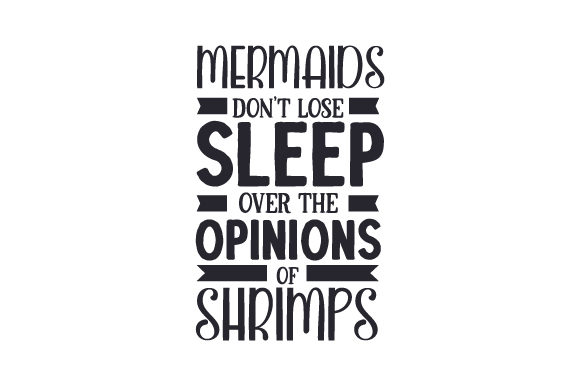 Mermaids Don't Lose Sleep over the Opinions of Shrimps Summer Craft Cut File By Creative Fabrica Crafts
