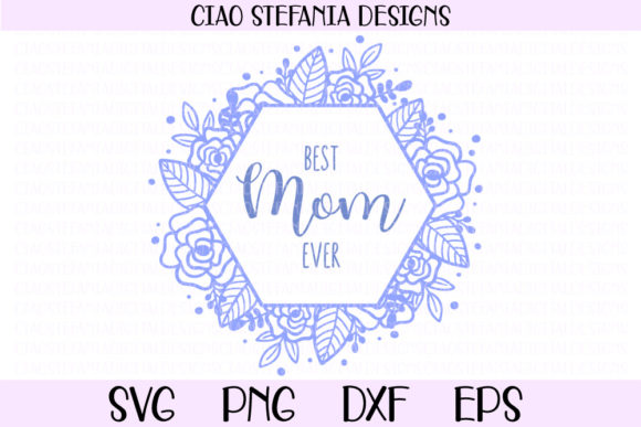 Download Free Best Mom Ever Floral Hexagon Frame Graphic By Ciaostefaniadigital Creative Fabrica for Cricut Explore, Silhouette and other cutting machines.