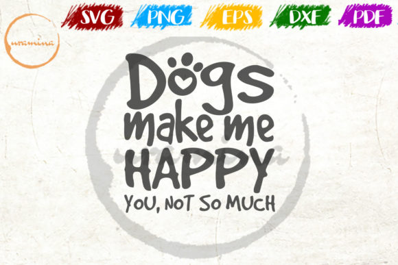 Download Free Dogs Make Me Happy You Not So Much Graphic By Uramina Creative for Cricut Explore, Silhouette and other cutting machines.