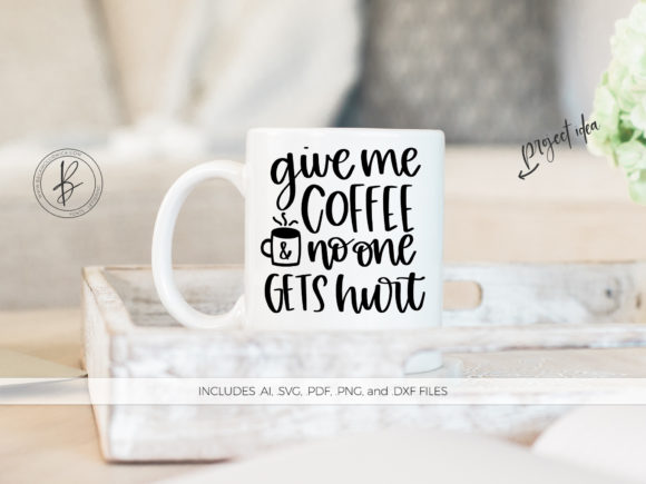 Download Free Give Me Coffee And No One Gets Hurt Graphic By Beckmccormick SVG Cut Files