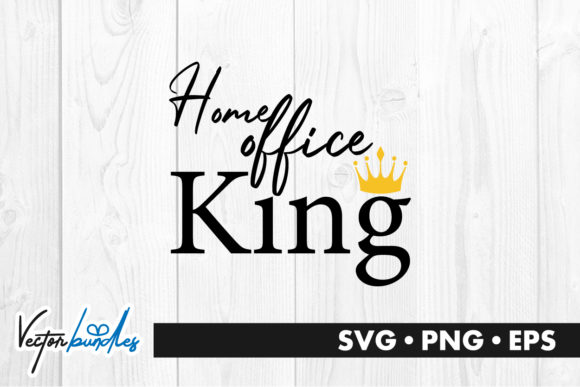 Download Free Home Office King Quote Graphic By Vectorbundles Creative Fabrica for Cricut Explore, Silhouette and other cutting machines.