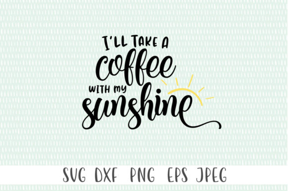 Download Free I Will Take A Coffee With My Sunshine Graphic By Simply Cut Co Creative Fabrica for Cricut Explore, Silhouette and other cutting machines.