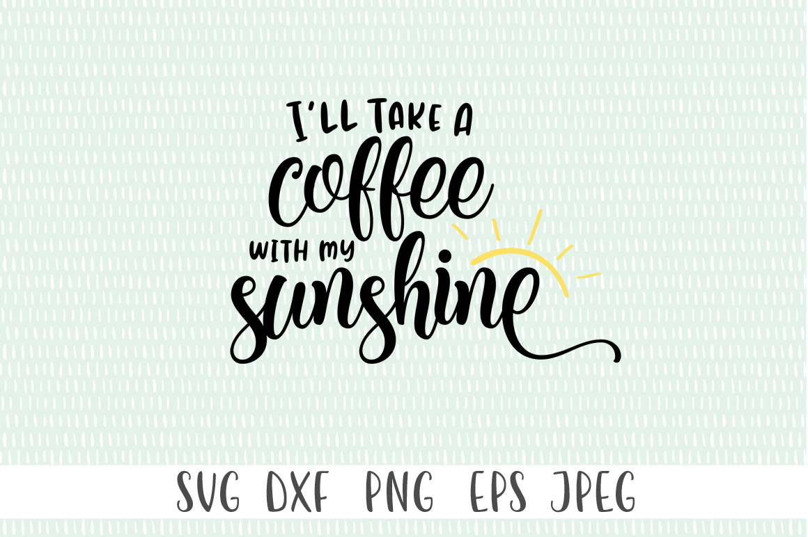 Download Free I Will Take A Coffee With My Sunshine Graphic By Simply Cut Co for Cricut Explore, Silhouette and other cutting machines.