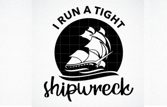 Print on Demand: I Run a Tight Shipwreck Graphic Graphic Crafts By SVG DEN