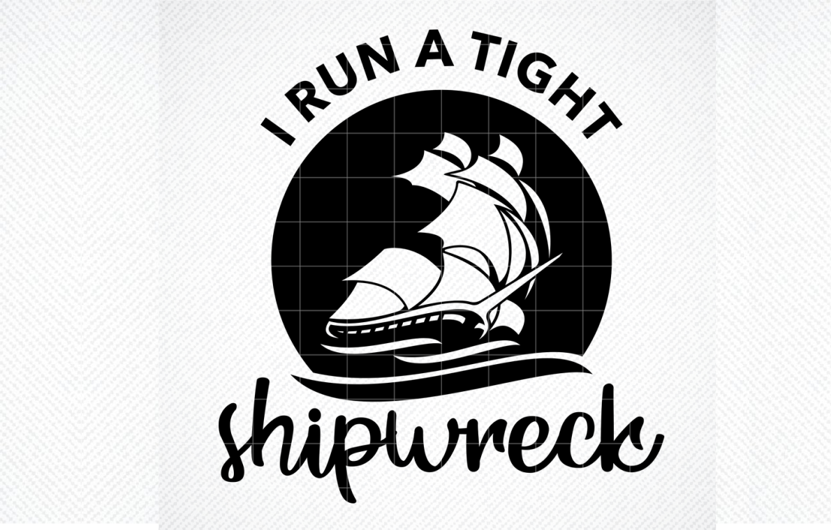 Download Free I Run A Tight Shipwreck Graphic Graphic By Svg Den Creative for Cricut Explore, Silhouette and other cutting machines.
