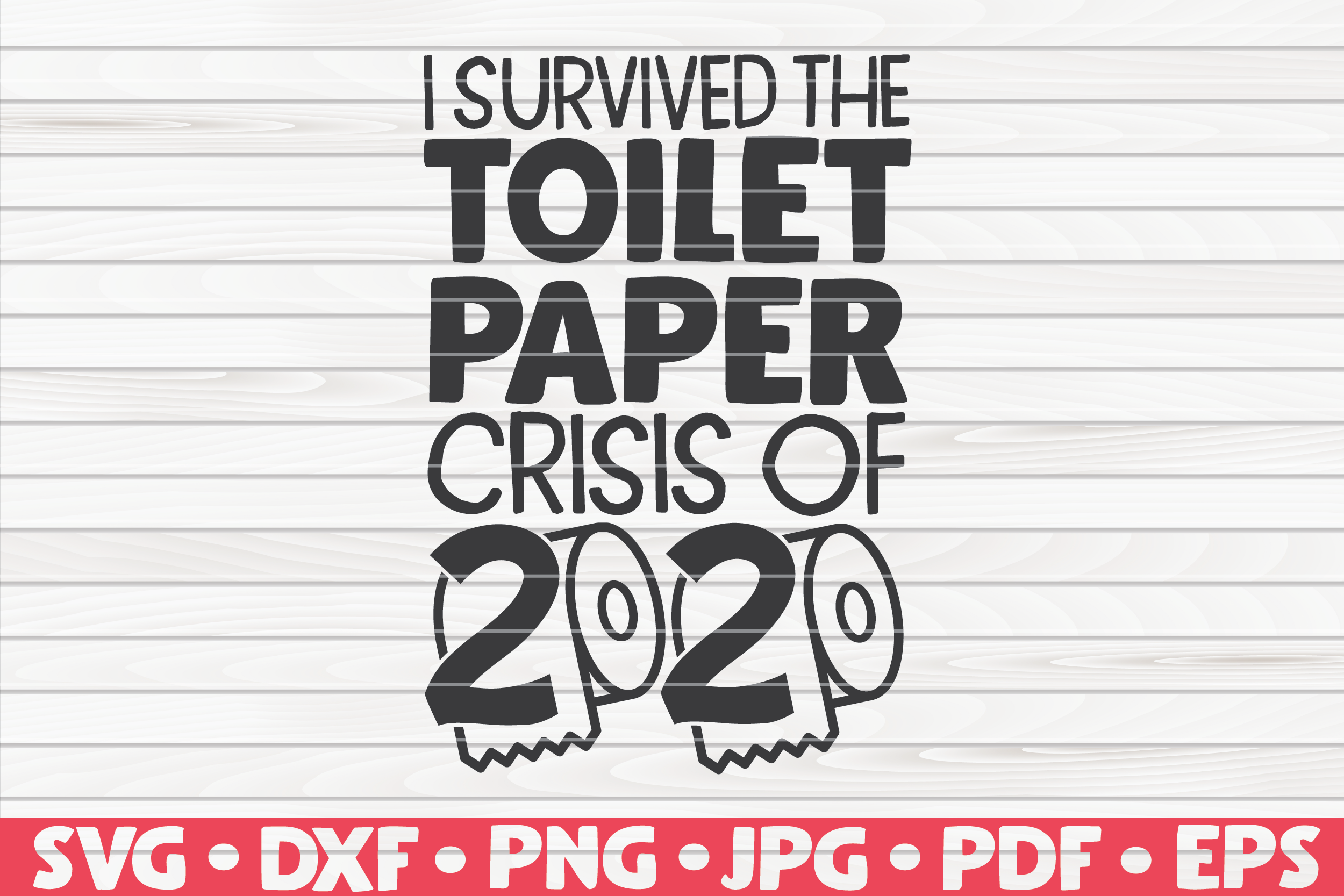Download Free I Survived The Toilet Paper Crisis Graphic By Mihaibadea95 for Cricut Explore, Silhouette and other cutting machines.