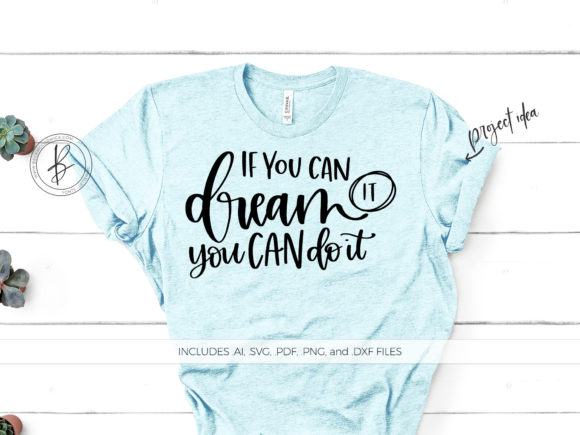 Download Free If You Dream It You Can Do It Graphic By Beckmccormick for Cricut Explore, Silhouette and other cutting machines.