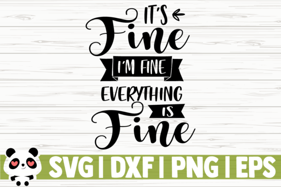 Print on Demand: It's Fine I'm Fine Everything is Fine Graphic Illustrations By CreativeDesignsLLC