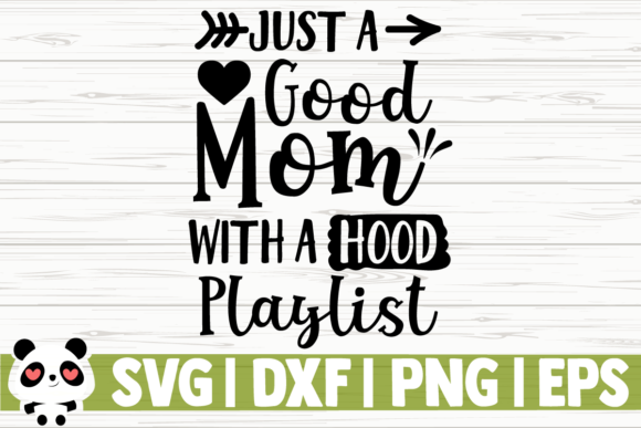 Download Free Just A Good Mom With A Hood Playlist Graphic By Creativedesignsllc Creative Fabrica for Cricut Explore, Silhouette and other cutting machines.