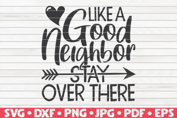 Download Free Like A Good Neighbor Stay Over There Graphic By Mihaibadea95 for Cricut Explore, Silhouette and other cutting machines.