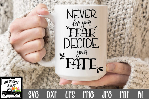 Print on Demand: Never Let Your Fear Decide Your Fate Graphic Crafts By oldmarketdesigns