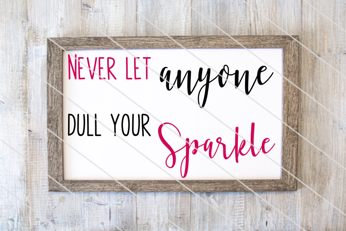 Download Free Never Let Anyone Dull Your Sparkle Graphic By Amy Anderson for Cricut Explore, Silhouette and other cutting machines.