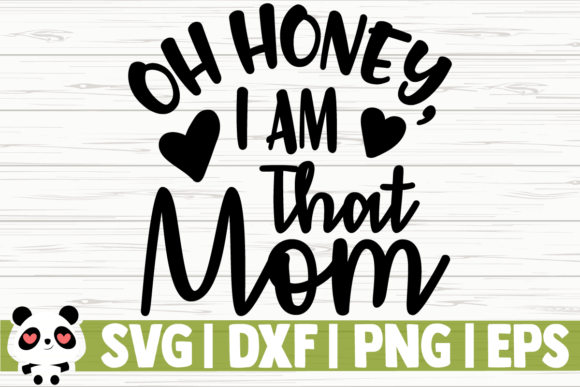 Download Free Oh Honey I Am That Mom Graphic By Creativedesignsllc Creative for Cricut Explore, Silhouette and other cutting machines.