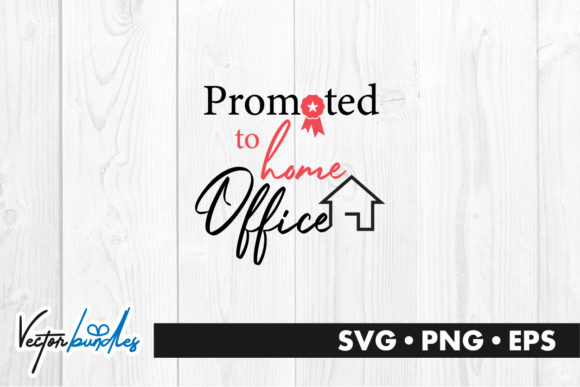 Download Free Promoted To Home Office Quote Graphic By Vectorbundles for Cricut Explore, Silhouette and other cutting machines.