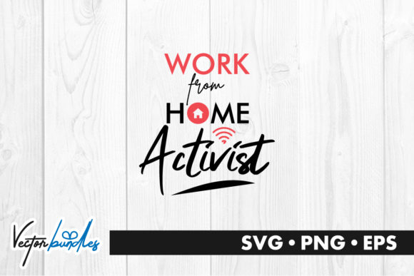 Download Free Work From Home Activist Quote Graphic By Vectorbundles for Cricut Explore, Silhouette and other cutting machines.