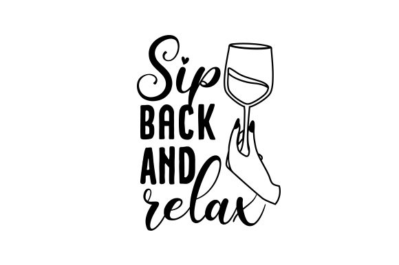 Sip Back And Relax Svg Cut File By Creative Fabrica Crafts