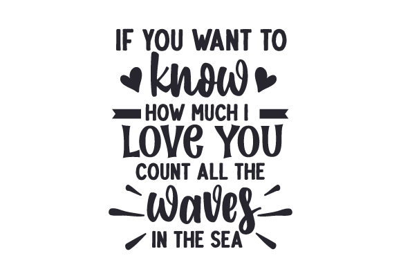 Download Free If You Want To Know How Much I Love You Count All The Waves In for Cricut Explore, Silhouette and other cutting machines.