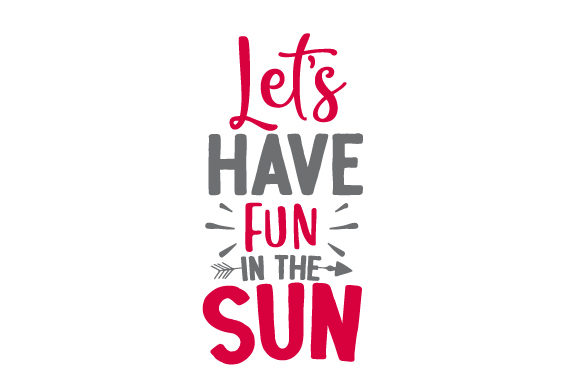 Download Free Let S Have Fun In The Sun Svg Cut File By Creative Fabrica for Cricut Explore, Silhouette and other cutting machines.