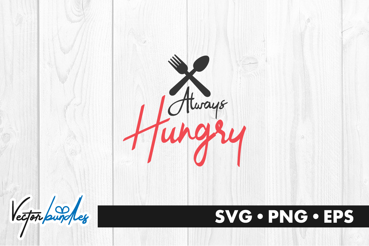 Download Free Always Hungry Quote Graphic By Vectorbundles Creative Fabrica for Cricut Explore, Silhouette and other cutting machines.