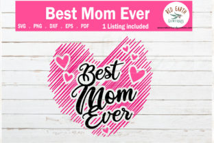 Best Mom Ever Mothers Day, Best Mum Graphic Crafts By redearth and gumtrees