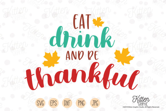 Download Free Eat Drink And Be Thankful Graphic By Kittengraphicstudio for Cricut Explore, Silhouette and other cutting machines.