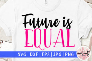 Future is Equal  Graphic Crafts By CoralCutsSVG