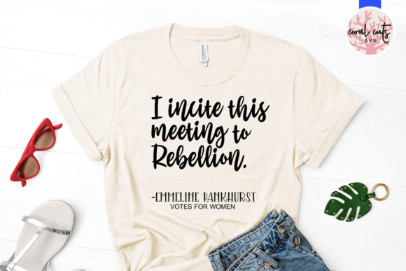 Download Free I Incite This Meeting To Rebellion Graphic By Coralcutssvg for Cricut Explore, Silhouette and other cutting machines.