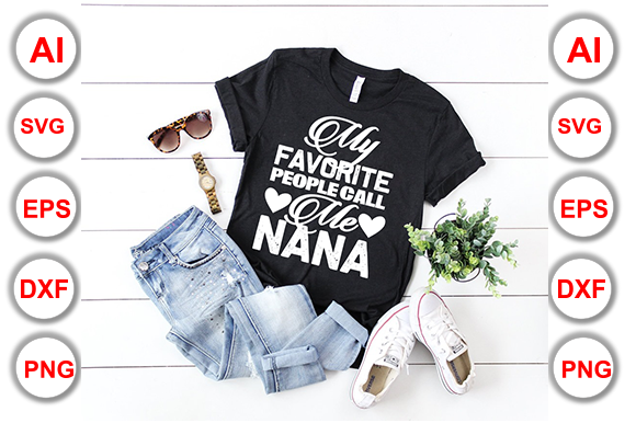 My Favorite People Call Me Nana Graphic Print Templates By Graphics Cafe
