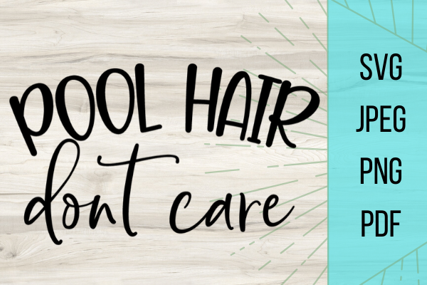 Download Free Pool Hair Don T Care Graphic By Talia Smith Creative Fabrica for Cricut Explore, Silhouette and other cutting machines.