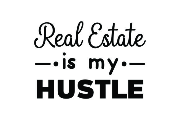 Real Estate Is My Hustle Svg Cut File By Creative Fabrica Crafts