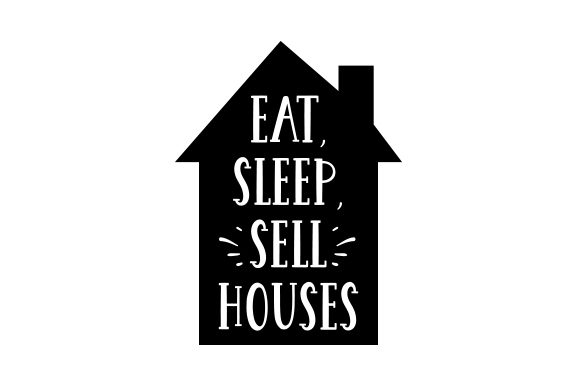 Eat, Sleep, Sell Houses Work Craft Cut File By Creative Fabrica Crafts - Image 1