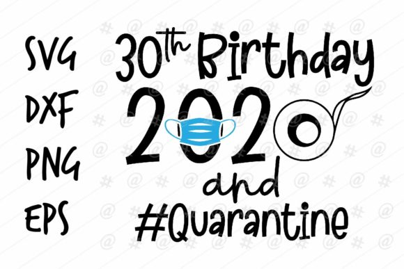 Download Free 30th Birthday 2020 Quarantined Graphic By Spoonyprint Creative for Cricut Explore, Silhouette and other cutting machines.
